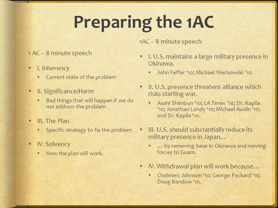 Preparing the 1AC 1 AC – 8 minute speech I. Inherency Current state of the problem II. Significance/Harm Bad things that will happen if we do not addr