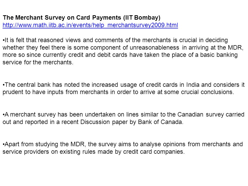 The Merchant Survey on Card Payments (IIT Bombay) http://www.math.iitb.ac.in/events/help_merchantsurvey2009.html It is felt that reasoned views and co