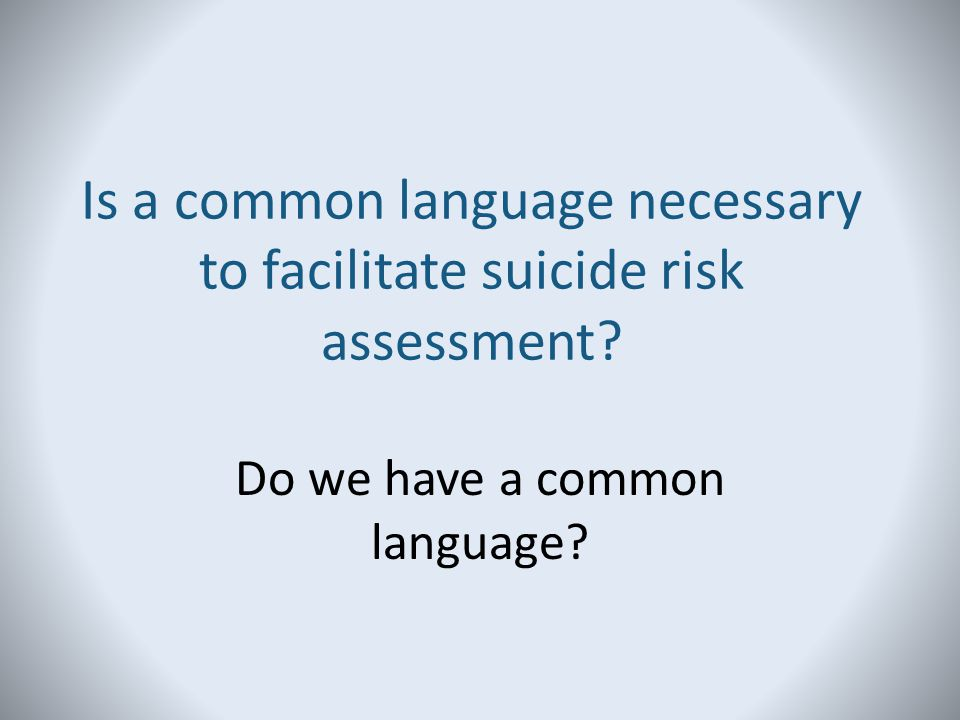 Is a common language necessary to facilitate suicide risk assessment? Do we have a common language?