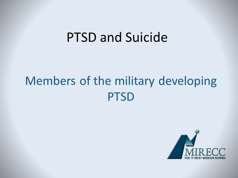 PTSD and Suicide Members of the military developing PTSD