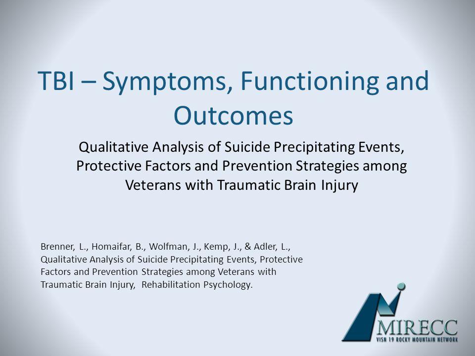 TBI – Symptoms, Functioning and Outcomes Brenner, L., Homaifar, B., Wolfman, J., Kemp, J., & Adler, L., Qualitative Analysis of Suicide Precipitating