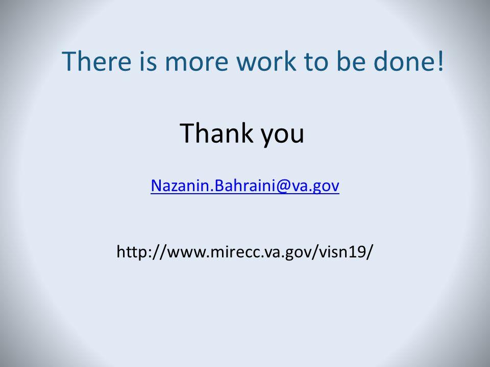 There is more work to be done! Thank you Nazanin.Bahraini@va.gov http://www.mirecc.va.gov/visn19/