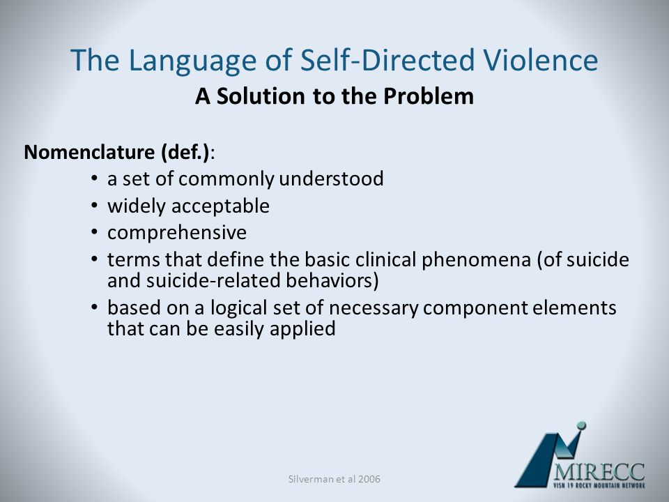 Nomenclature (def.): a set of commonly understood widely acceptable comprehensive terms that define the basic clinical phenomena (of suicide and suici