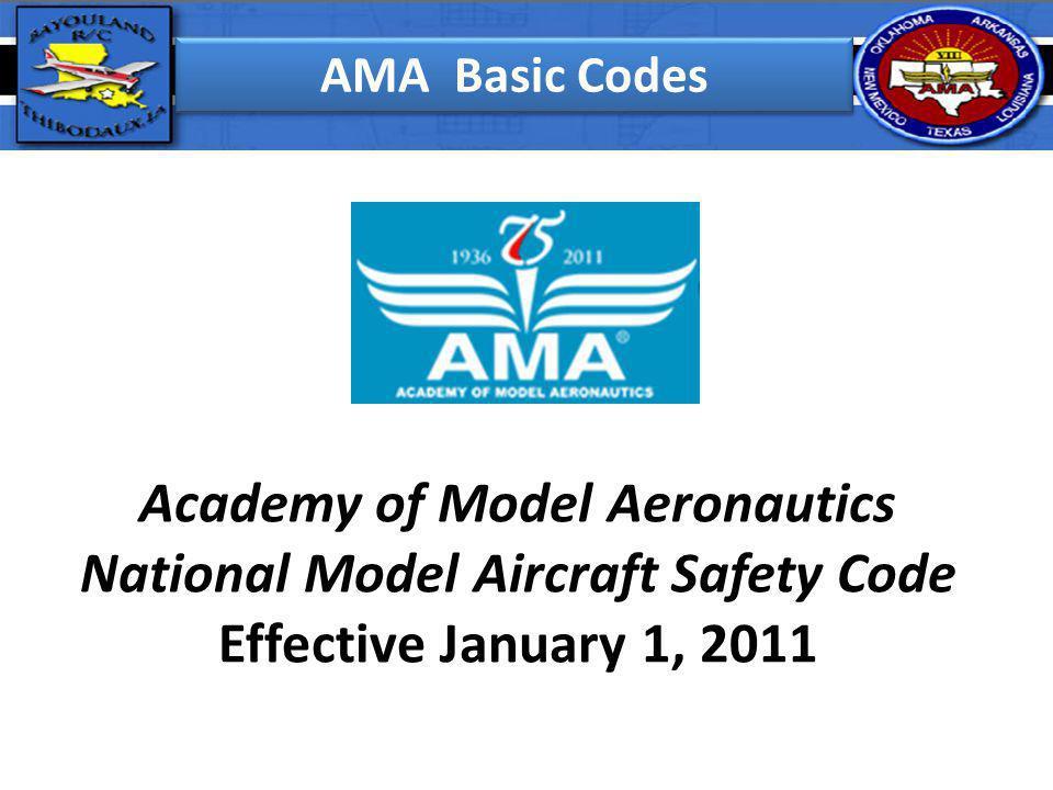 AMA Basic Codes Academy of Model Aeronautics National Model Aircraft Safety Code Effective January 1, 2011