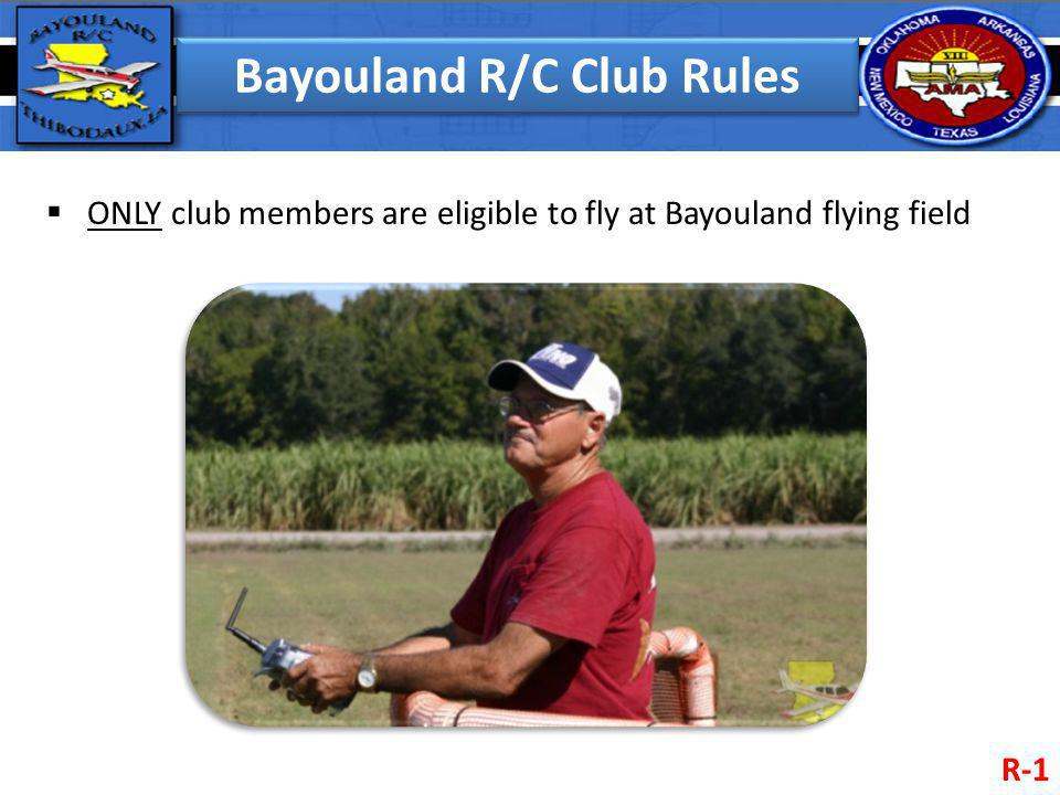 Bayouland R/C Club Rules ONLY club members are eligible to fly at Bayouland flying field R-1