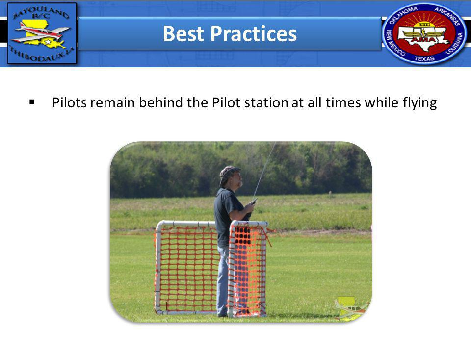 Best Practices Pilots remain behind the Pilot station at all times while flying