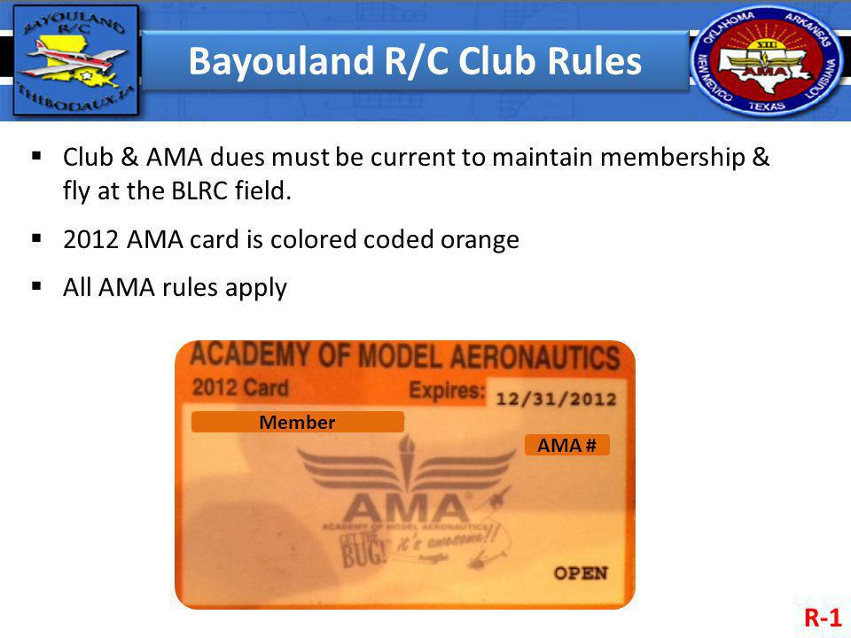 Bayouland R/C Club Rules Club & AMA dues must be current to maintain membership & fly at the BLRC field. 2012 AMA card is colored coded orange All AMA