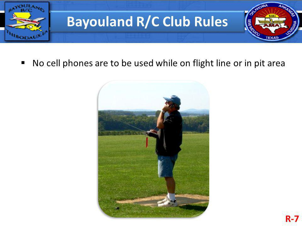 Bayouland R/C Club Rules No cell phones are to be used while on flight line or in pit area R-7