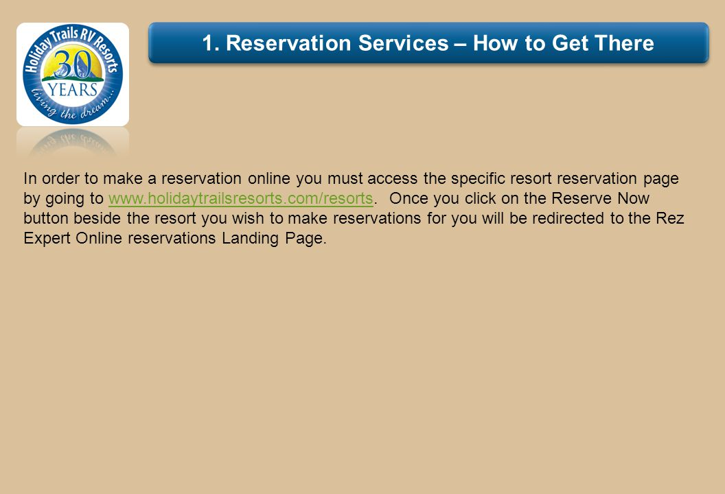 1. Reservation Services – How to Get There In order to make a reservation online you must access the specific resort reservation page by going to www.