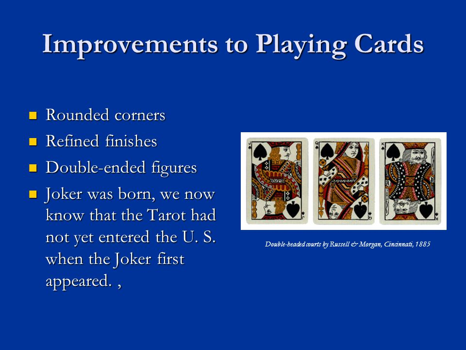 Improvements to Playing Cards Rounded corners Rounded corners Refined finishes Refined finishes Double-ended figures Double-ended figures Joker was bo