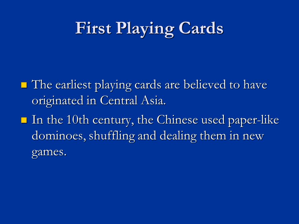 First Playing Cards The earliest playing cards are believed to have originated in Central Asia. The earliest playing cards are believed to have origin