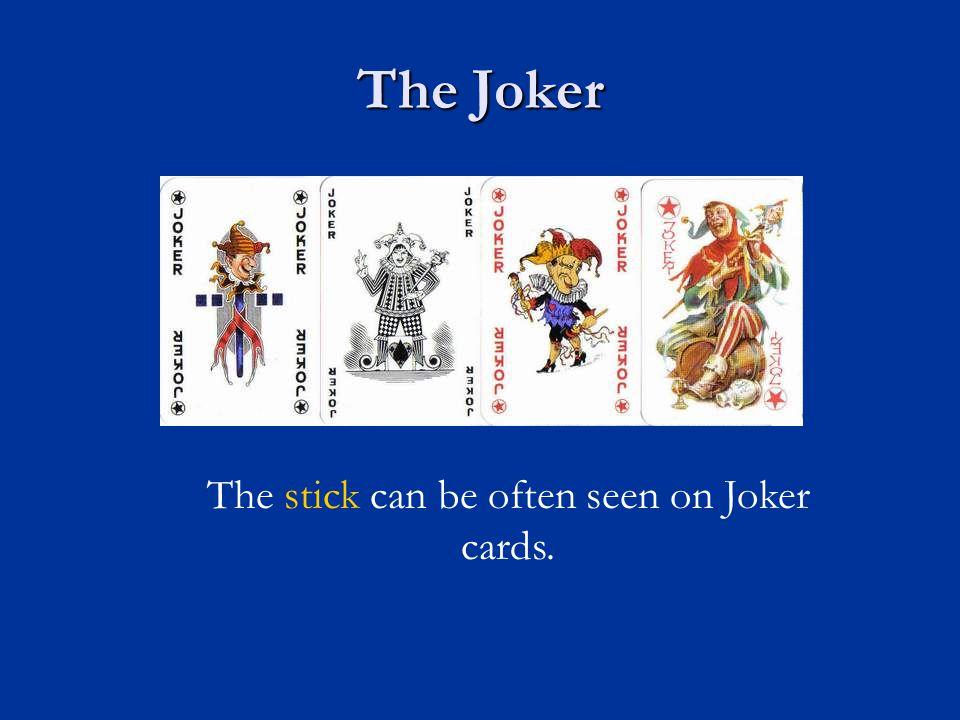 The Joker The stick can be often seen on Joker cards.