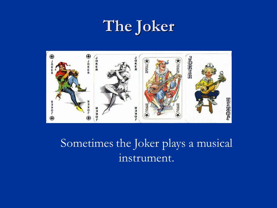 The Joker Sometimes the Joker plays a musical instrument.