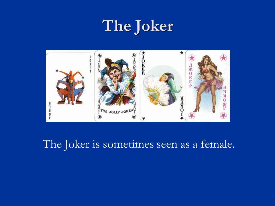 The Joker The Joker is sometimes seen as a female.