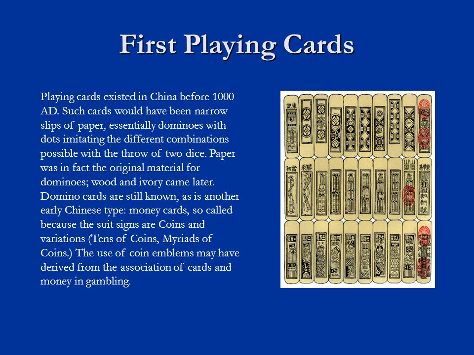 First Playing Cards Playing cards existed in China before 1000 AD.