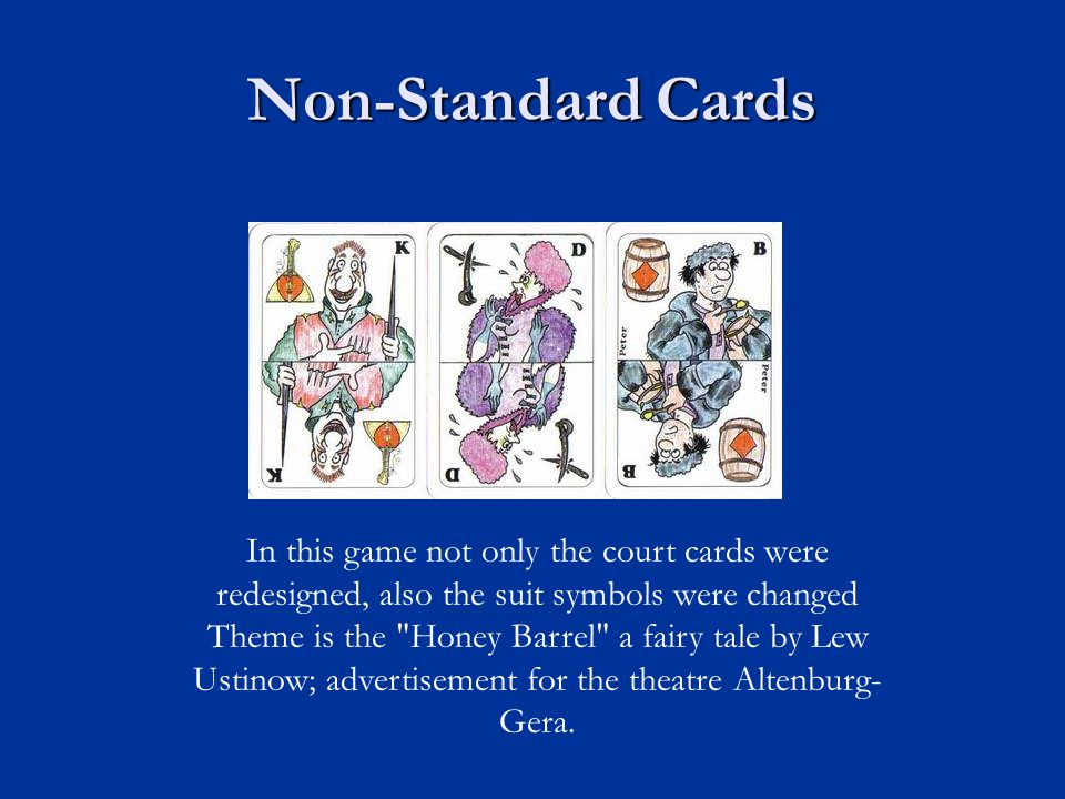 Non-Standard Cards In this game not only the court cards were redesigned, also the suit symbols were changed Theme is the