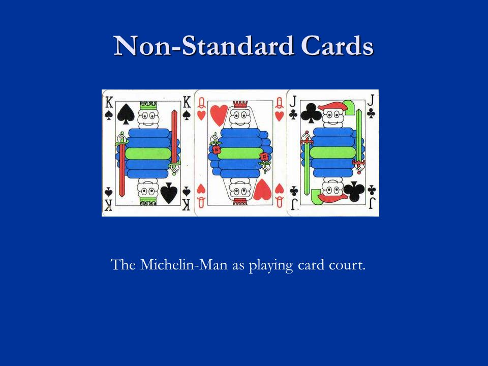 Non-Standard Cards The Michelin-Man as playing card court.