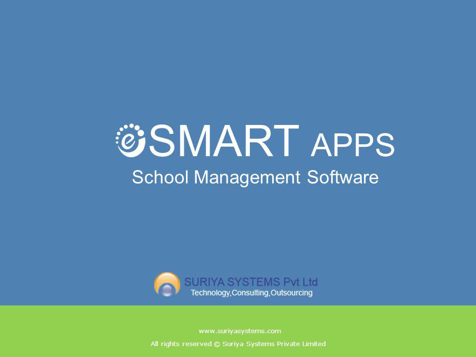 All rights reserved © Suriya Systems Private Limited www.suriyasystems.com SMART APPS School Management Software