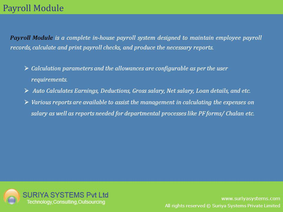 All rights reserved © Suriya Systems Private Limited www.suriyasystems.com Payroll Module Payroll Module is a complete in-house payroll system designe