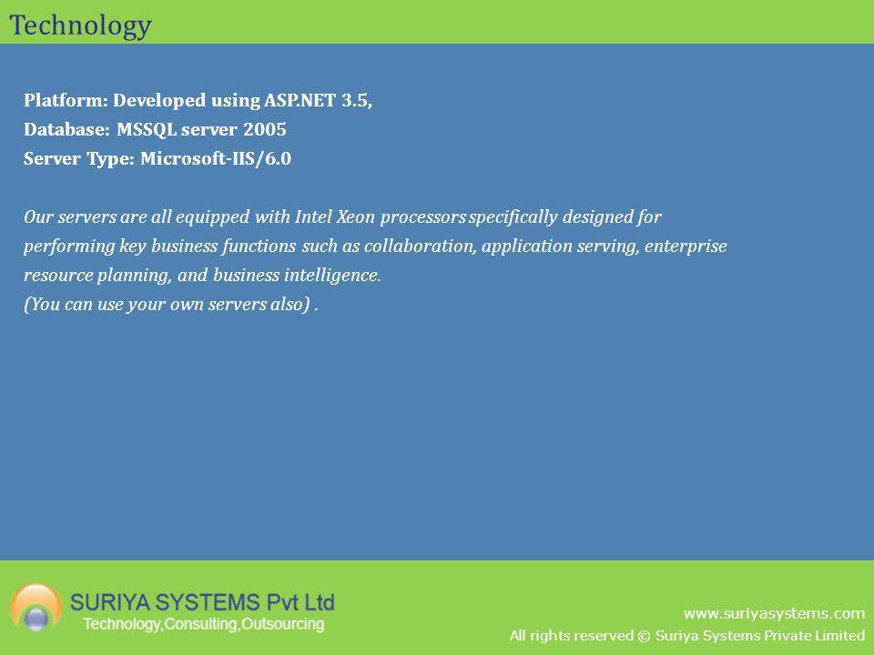 All rights reserved © Suriya Systems Private Limited www.suriyasystems.com Technology Platform: Developed using ASP.NET 3.5, Database: MSSQL server 20