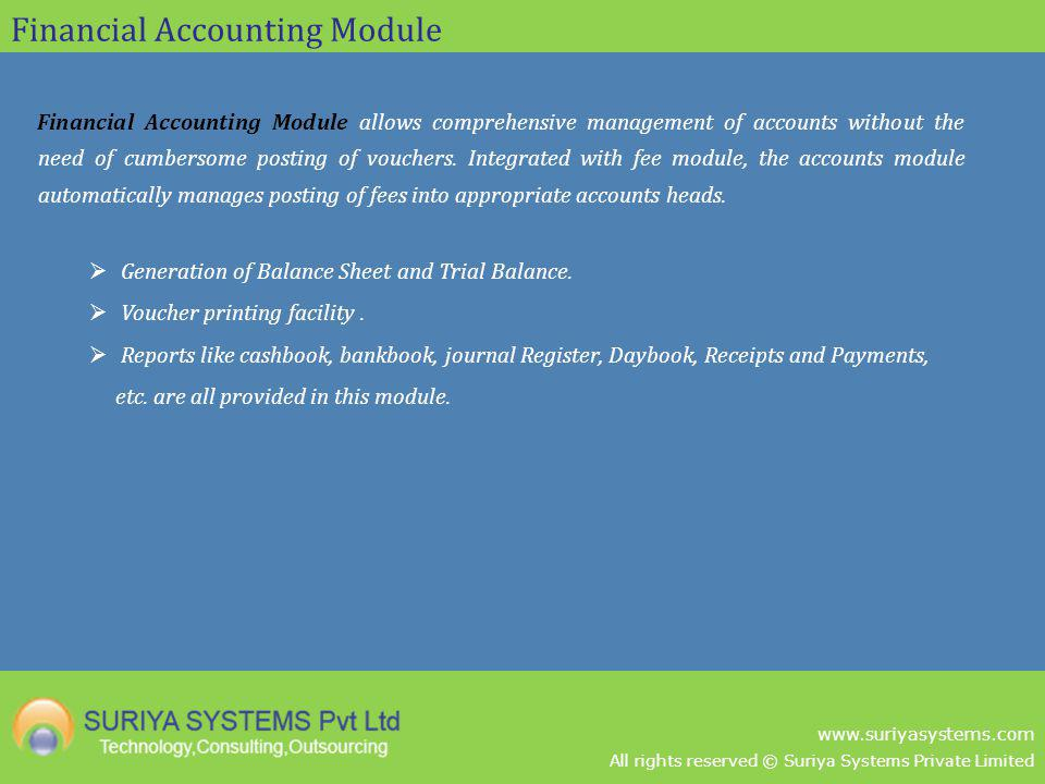 All rights reserved © Suriya Systems Private Limited www.suriyasystems.com Financial Accounting Module Financial Accounting Module allows comprehensiv