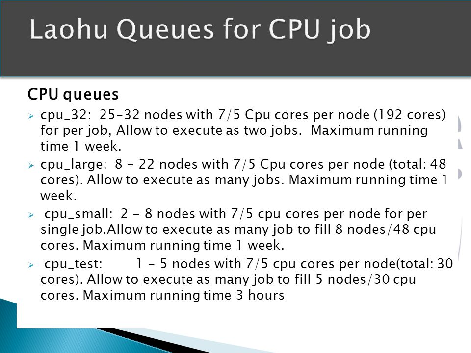 CPU queues cpu_32: 25-32 nodes with 7/5 Cpu cores per node (192 cores) for per job, Allow to execute as two jobs. Maximum running time 1 week. cpu_lar