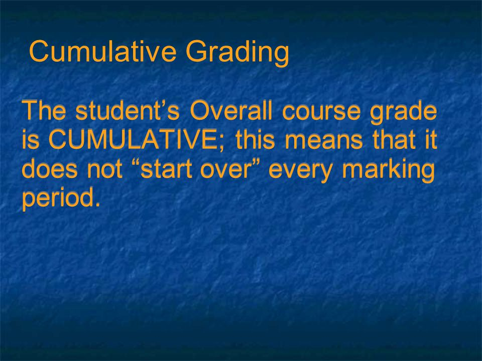The students Overall course grade is CUMULATIVE; this means that it does not start over every marking period.