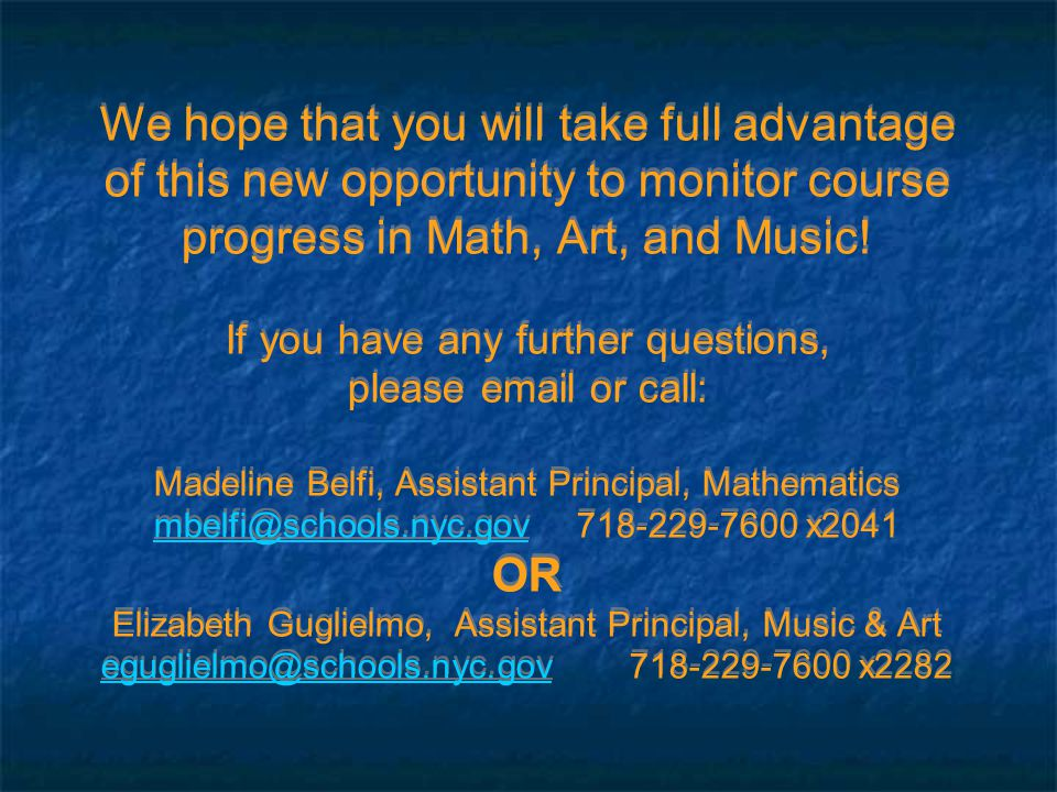 We hope that you will take full advantage of this new opportunity to monitor course progress in Math, Art, and Music.