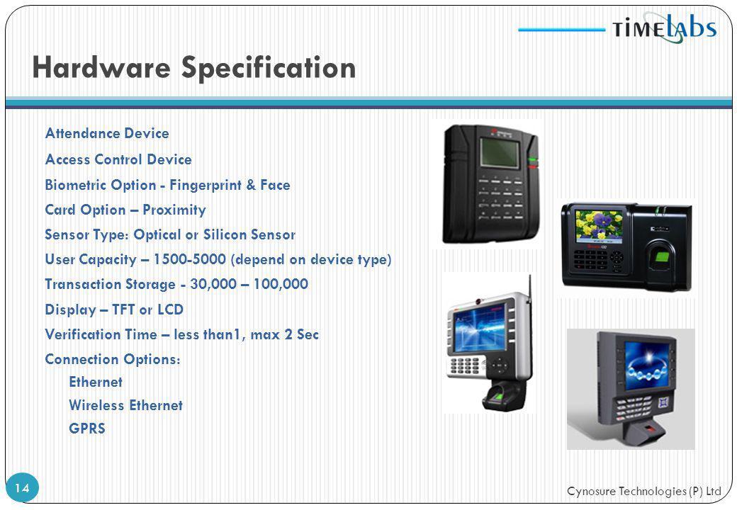Cynosure Technologies (P) Ltd Hardware Specification Attendance Device Access Control Device Biometric Option - Fingerprint & Face Card Option – Proxi