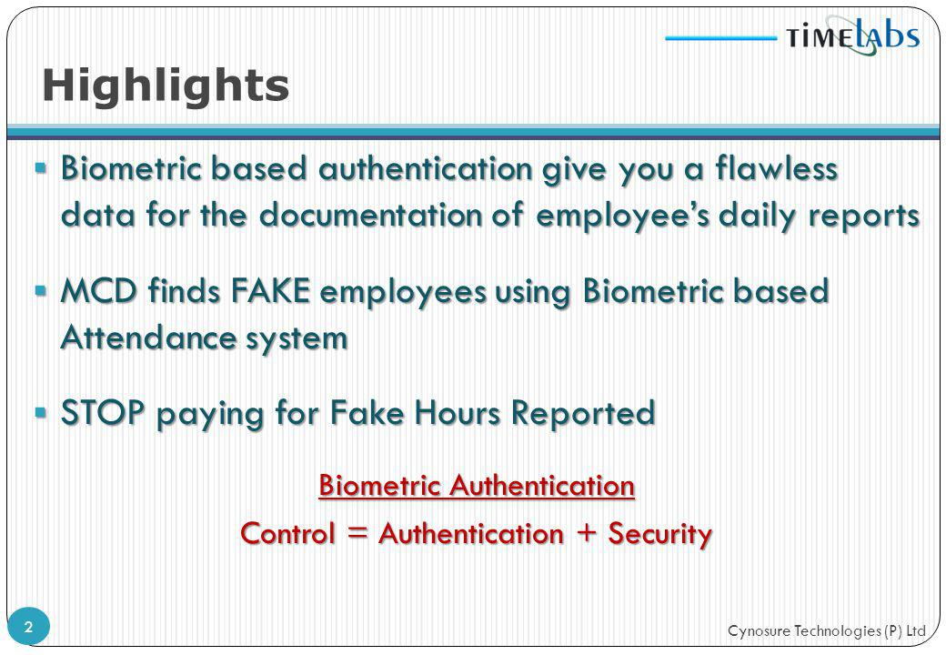 Cynosure Technologies (P) Ltd Biometric based authentication give you a flawless data for the documentation of employees daily reports Biometric based