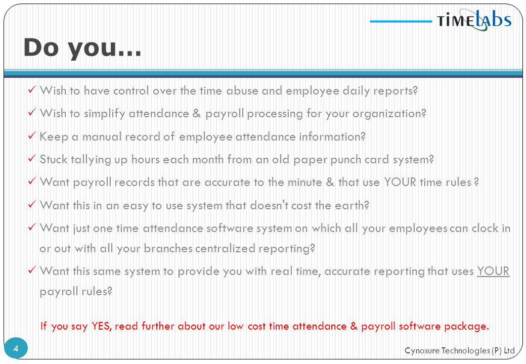 Cynosure Technologies (P) Ltd Wish to have control over the time abuse and employee daily reports? Wish to simplify attendance & payroll processing fo
