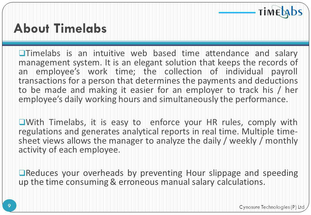 Cynosure Technologies (P) Ltd About Timelabs Timelabs is an intuitive web based time attendance and salary management system. It is an elegant solutio