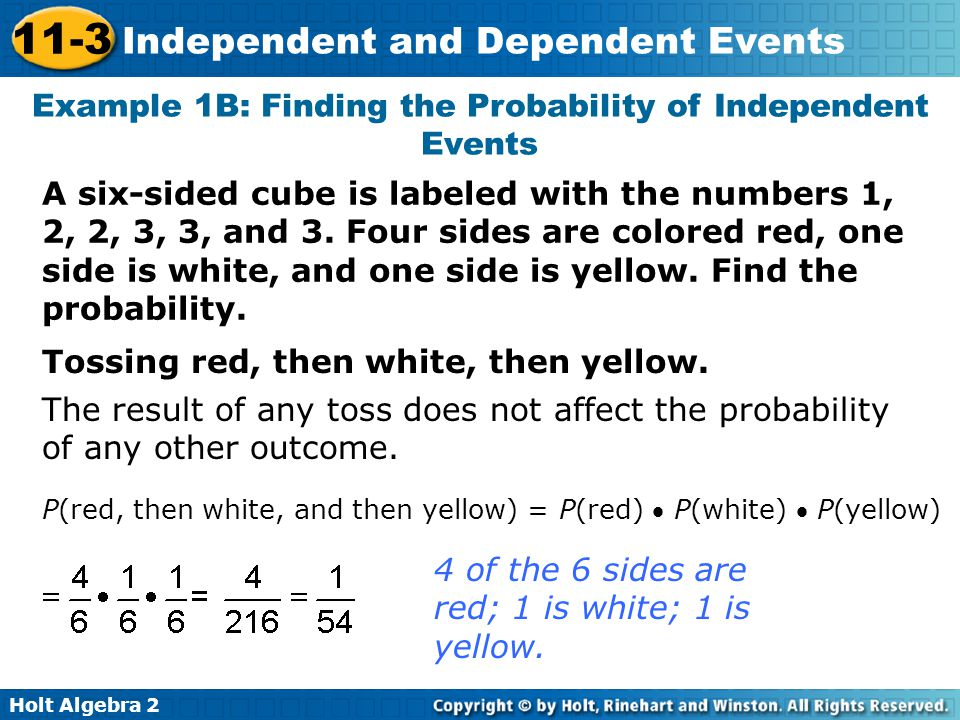 Holt Algebra 2 11-3 Independent and Dependent Events Example 2B Continued P(yellow is even and sum is 5) = P(yellow even number) P(sum is 5| yellow even number)