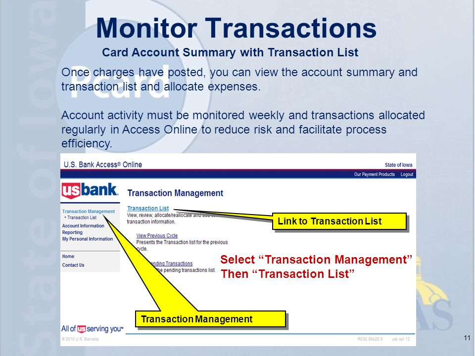11 Transaction Management Link to Transaction List Select Transaction Management Then Transaction List Monitor Transactions Card Account Summary with Transaction List Once charges have posted, you can view the account summary and transaction list and allocate expenses.
