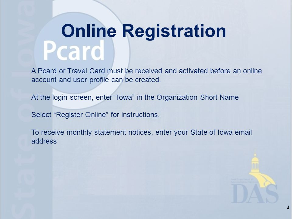 Online Registration 4 A Pcard or Travel Card must be received and activated before an online account and user profile can be created.