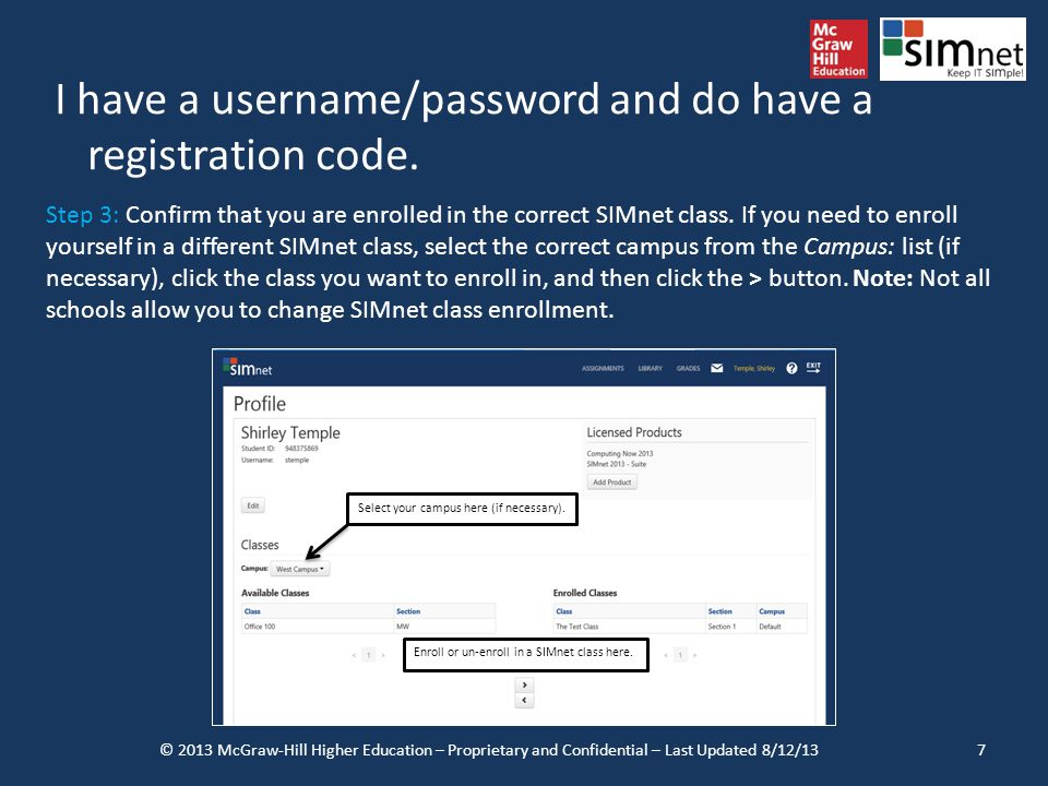 I have a username/password and do have a registration code. © 2013 McGraw-Hill Higher Education – Proprietary and Confidential – Last Updated 8/12/137