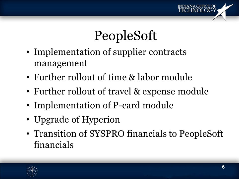 PeopleSoft Implementation of supplier contracts management Further rollout of time & labor module Further rollout of travel & expense module Implement
