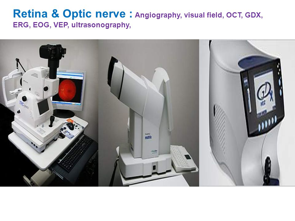 Retina & Optic nerve : Angiography, visual field, OCT, GDX, ERG, EOG, VEP, ultrasonography,