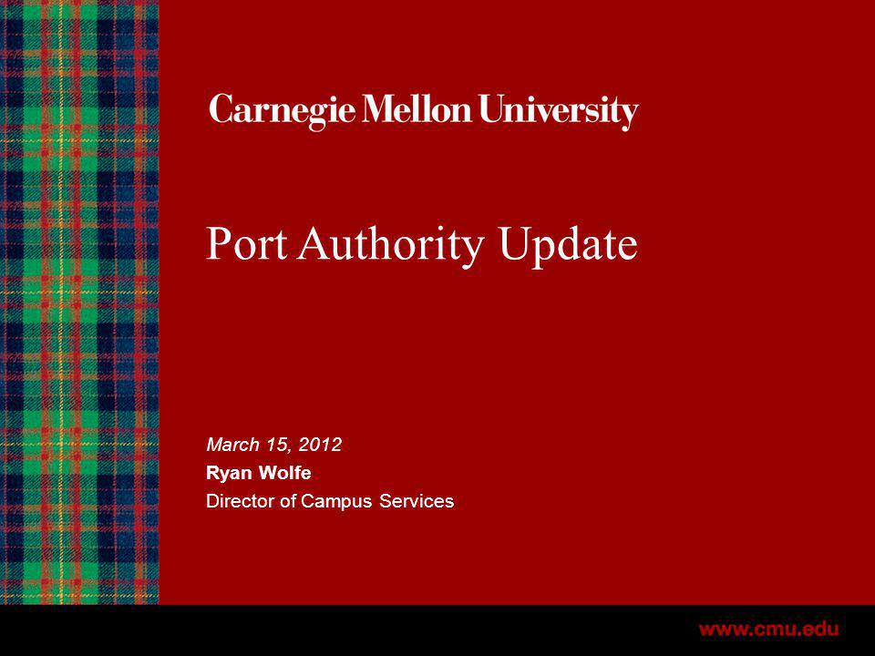 Port Authority Update March 15, 2012 Ryan Wolfe Director of Campus Services