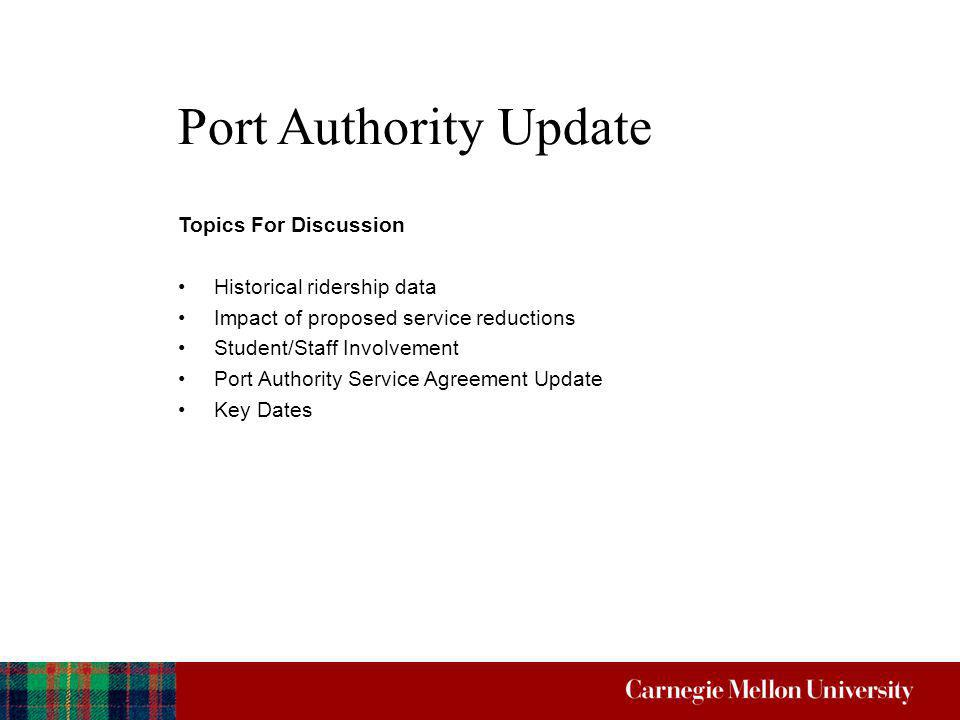 Port Authority Update Topics For Discussion Historical ridership data Impact of proposed service reductions Student/Staff Involvement Port Authority S
