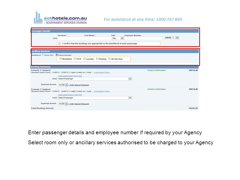 Enter passenger details and employee number if required by your Agency Select room only or ancillary services authorised to be charged to your Agency