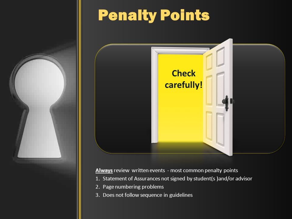 Penalty Points Always review written events - most common penalty points 1.Statement of Assurances not signed by student(s )and/or advisor 2.Page numbering problems 3.Does not follow sequence in guidelines Check carefully!