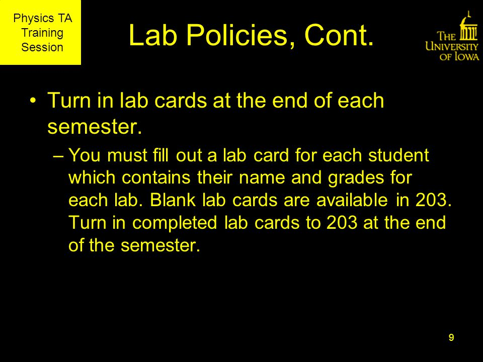Physics TA Training Session Lab Policies, Cont. Turn in lab cards at the end of each semester.