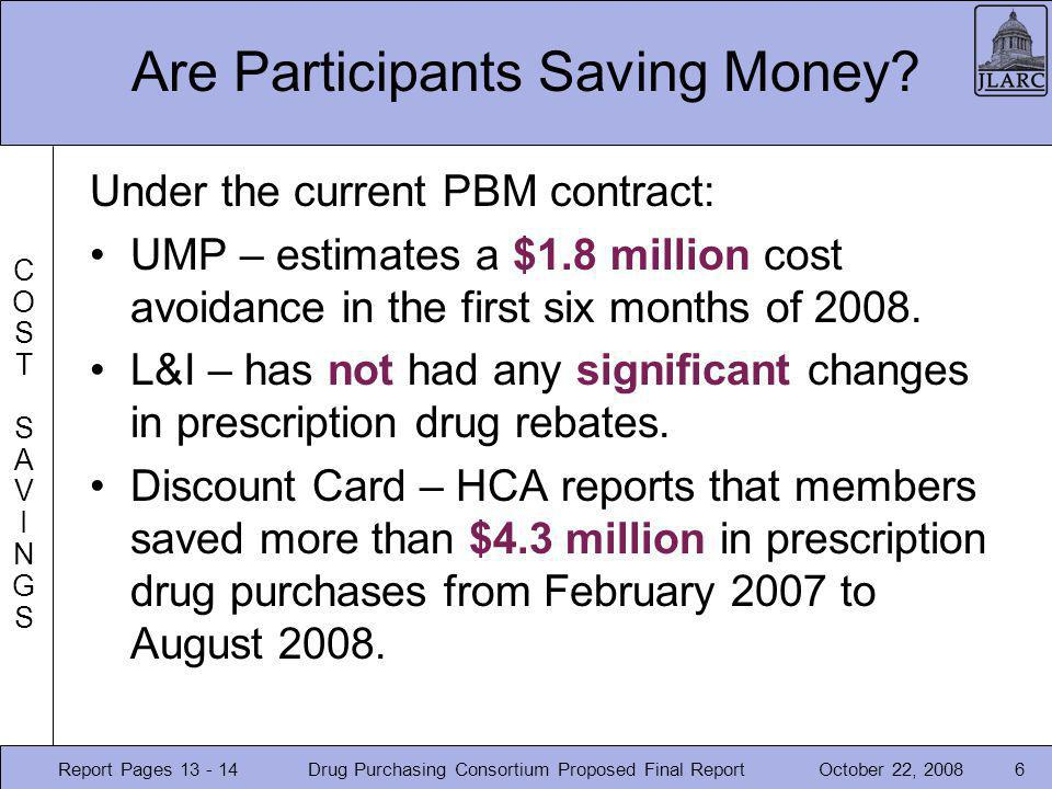 October 22, 2008Drug Purchasing Consortium Proposed Final Report6 Are Participants Saving Money? Under the current PBM contract: UMP – estimates a $1.