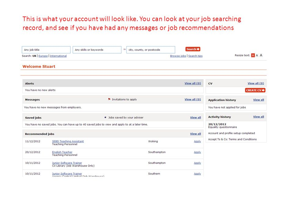 This is what your account will look like. You can look at your job searching record, and see if you have had any messages or job recommendations