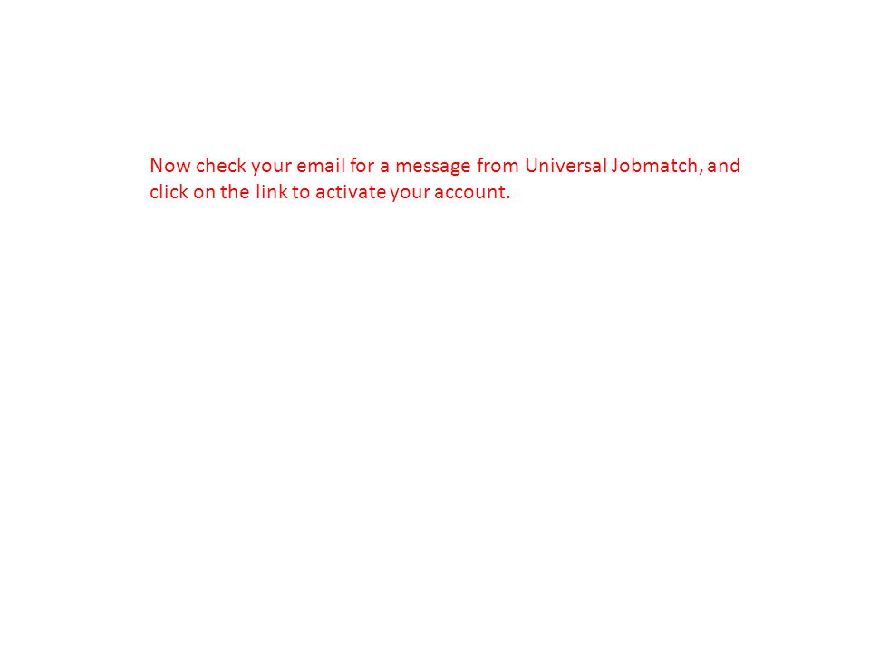 Now check your email for a message from Universal Jobmatch, and click on the link to activate your account.