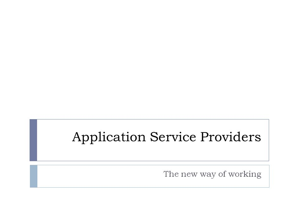 Application Service Providers The new way of working