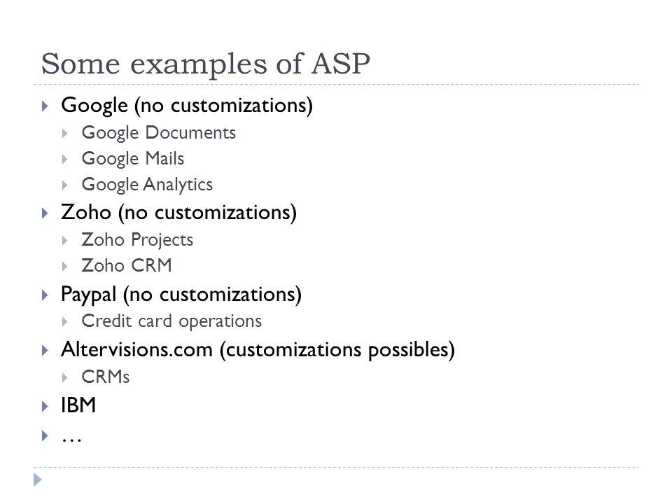 Some examples of ASP Google (no customizations) Google Documents Google Mails Google Analytics Zoho (no customizations) Zoho Projects Zoho CRM Paypal
