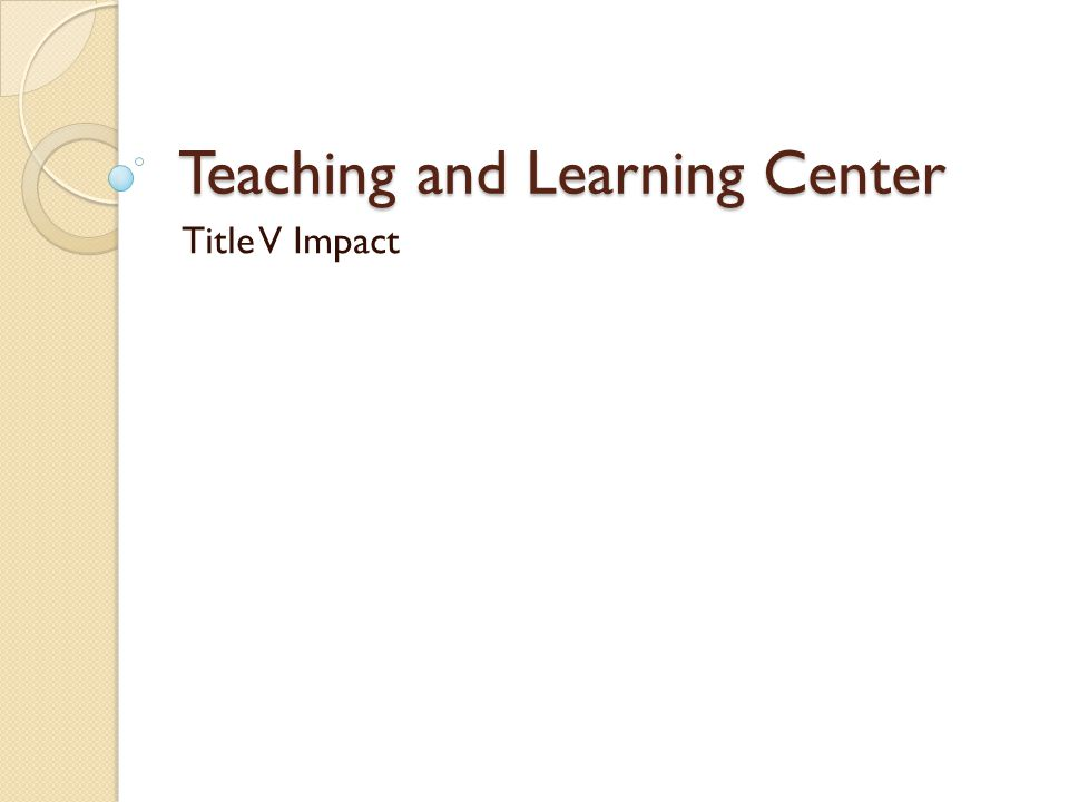 Teaching and Learning Center Title V Impact