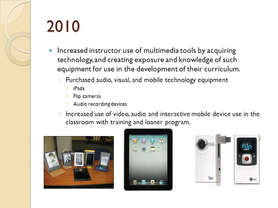 2010 Increased instructor use of multimedia tools by acquiring technology, and creating exposure and knowledge of such equipment for use in the development of their curriculum.